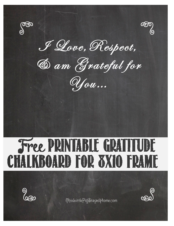Make a gratitude chalkboard with this free printable and an 8 x 10 inch frame.